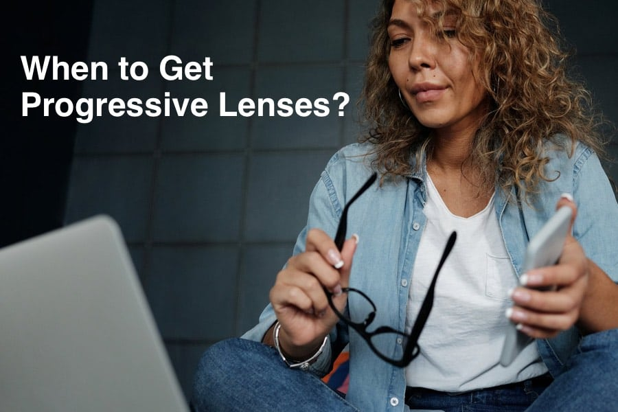 The title on the picture says when to get progressive lenses